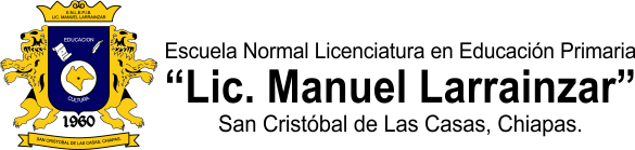 """Escuela Normal Primaria """"Lic. Manuel Larrainzar"""""""